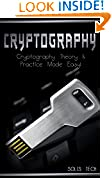 #1: Cryptography: Cryptography Theory & Practice Made Easy! (Cryptography, Cryptosystems, Cryptanalysis, Cryptography Engineering, Decoding, Hacking, Mathematical Cryptography,)