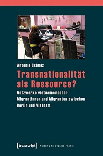 Transnationalität als Ressource?: Netzwerke vietnamesischer Migrantinnen und Migranten zwischen Berlin und Vietnam (Kultur und soziale Praxis)