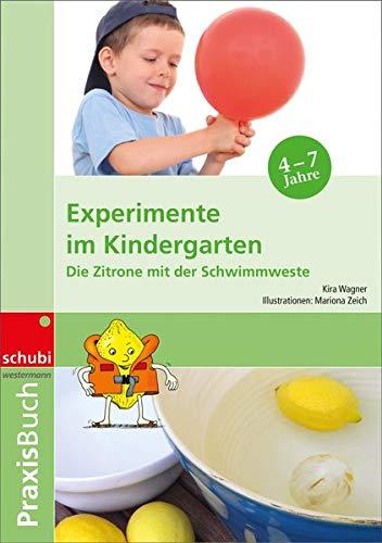 Praxisbuch Experimente im Kindergarten: Experimente im Kindergarten: Die Zitrone mit der Schwimmweste: Praxisbuch