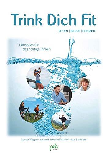 Trink Dich Fit: Sport - Beruf - Freizeit, Handbuch für das richtige Trinken