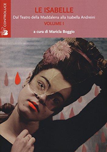 Le Isabelle. Dal Teatro della Maddalena alla Isabella Andreini: 1