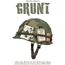 Grunt: A Pictorial Report on the US Infatry's Gear and Life During the Vietnam War 1965-1975