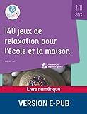 140 jeux de relaxation pour l'école et la maison - 3-11 ans - Format Kindle - 9782725677958 - 18,99 €