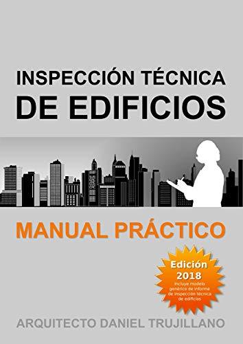 Inspección técnica de edificios: Manual práctico. Edición 2018. por Daniel Trujillano