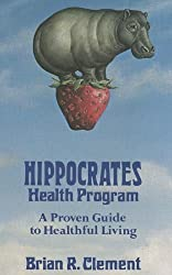 Hippocrates Health Program: A Proven Guide to Healthful Living by Brian R. Clement (1989-05-14)