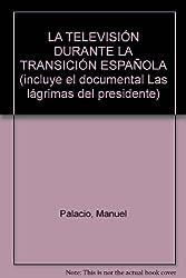 LA TELEVISIÓN DURANTE LA TRANSICIÓN ESPAÑOLA (incluye el documental Las lágrimas del presidente)