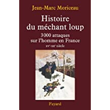 Histoire du méchant loup : 3 000 attaques sur l'homme en France (XVe-XXe siècle) (Divers Histoire)