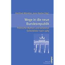 Wege in die neue Bundesrepublik: Politische Mythen und kollektive Selbstbilder nach 1989 (Eigene und Fremde Welten)
