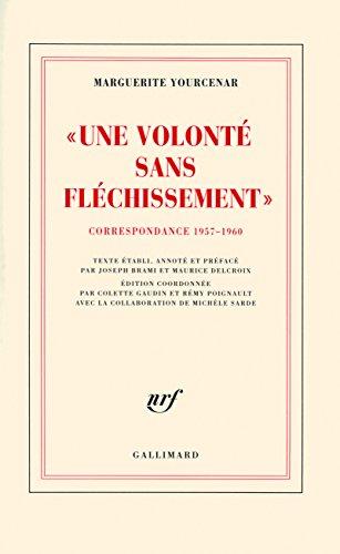 Une volonté sans fléchissement,  correspondance 1957-1960 / D'Hadrien à Zénon tome 2 par Marguerite Yourcenar