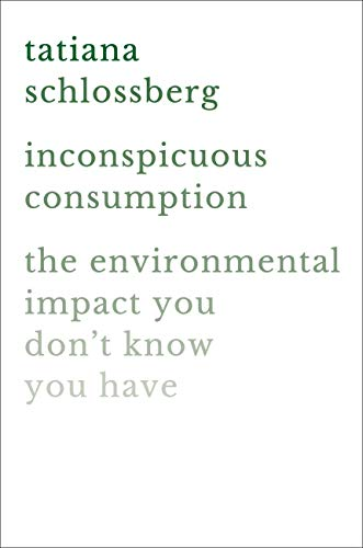 Inconspicuous Consumption: The Environmental Impact You Dont Know ...