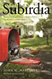 [Welcome to Subirdia: Sharing Our Neighborhoods With Wrens, Robins, Woodpeckers, and Other Wildlife] (By: John M. Marzluff) [published: December, 2014]