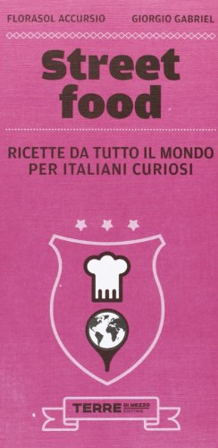 Street food. Ricette da tutto il mondo per italiani curiosi