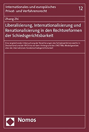 Liberalisierung, Internationalisierung und Renationalisierung in den Rechtsreformen der Schiedsgerichtsbarkeit: Eine vergleichende Untersuchung der ... internationale Handelsschiedsgerichtsbarkeit