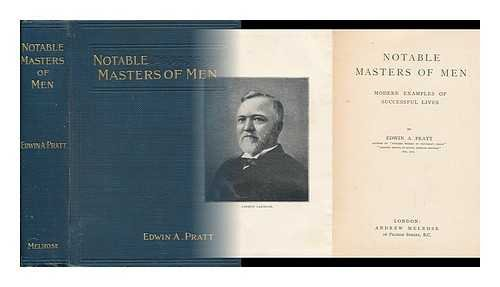 Notable masters of men : modern examples of successful lives/by Edwin A. Pratt