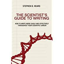 The Scientist8217;s Guide to Writing: How to Write More Easily and Effectively throughout Your Scientific Career