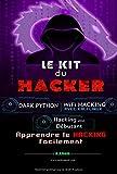 Le Kit du Hacker: Apprendre le Hacking Facilement - Pack de 3 livres : Hacking pour Débutant + Dark Python + WiFi Hacking avec Kali Linux