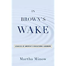 In Brown's Wake: Legacies of America's Educational Landmark (Law and Current Events Masters) (English Edition)