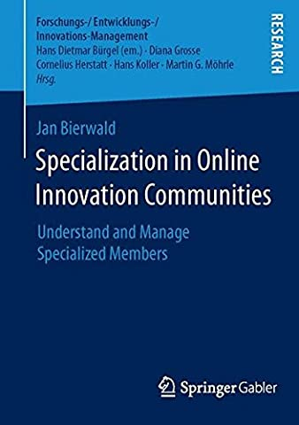Specialization in Online Innovation Communities: Understand and Manage Specialized Members (Forschungs-Entwicklungs-Innovations-Management)