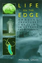 Life on the Edge: Amazing Creatures Thriving in Extreme Environments by Michael Gross (1998-05-01)