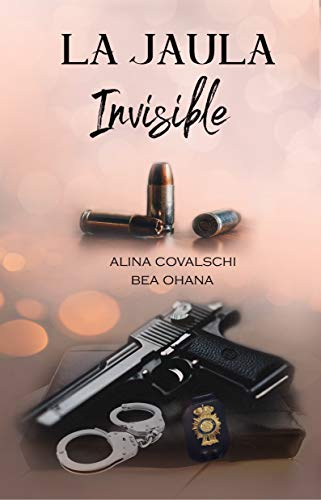 La jaula invisible eBook: Alina Covalschi, Bea Ohana: Amazon.es ...