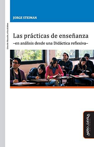 Las prácticas de enseñanza –en análisis desde una Didáctica reflexiva– (Educación, crítica y debate nº 42) por Jorge Steiman