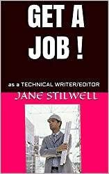 GET A JOB !: as a TECHNICAL WRITER/EDITOR (IN DEMAND JOBS & HOW TO GET THEM Book 1)