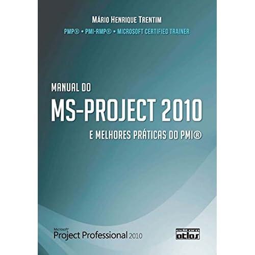 Manual do MS-Project 2010 e Melhores Práticas do PMI (Em Portuguese do Brasil)
