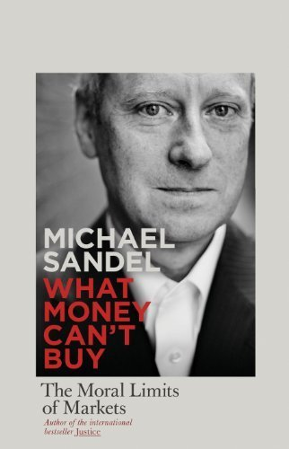 What Money Cant Buy by Michael J. Sandel (2012-04-26)