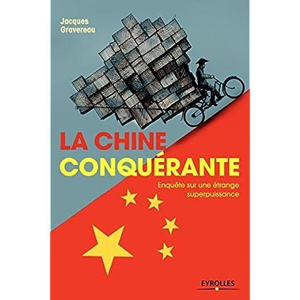 La Chine conquérante: Enquête sur une étrange superpuissance