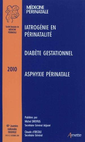 Iatrogénie en périnatalité - Diabète Gestationnel - Asphyxie périnatale : Journées nationaless par Michel Dreyfus, Claude d'Ercole