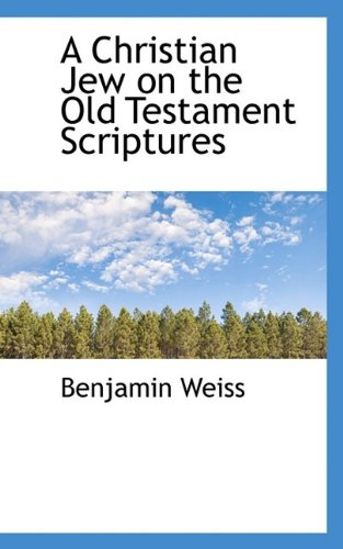 A Christian Jew on the Old Testament Scriptures