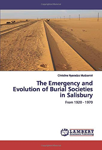 The Emergency and Evolution of Burial Societies in Salisbury: From 1920 - 1970