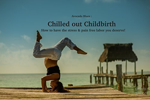 chilled-out-childbirth-how-you-have-the-stress-and-pain-free-labor-you-deserve-english-edition