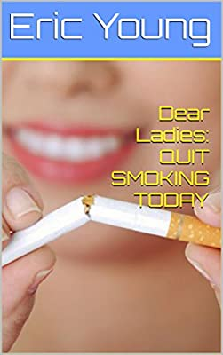 Dear Ladies: QUIT SMOKING TODAY