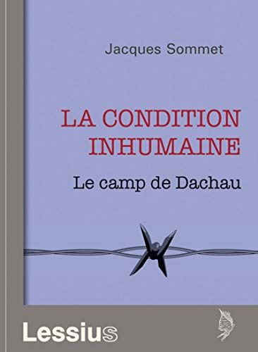La condition inhumaine - Le camp de Dachau