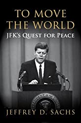To Move The World: JFK's Quest for Peace by Jeffrey Sachs (2013-06-06)