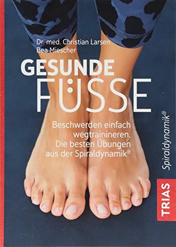 Gesunde Füße: Beschwerden einfach wegtrainieren Die besten Übungen aus der Spiraldynamik -