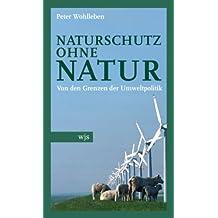 Naturschutz ohne Natur: Von den Grenzen der Umweltpolitik