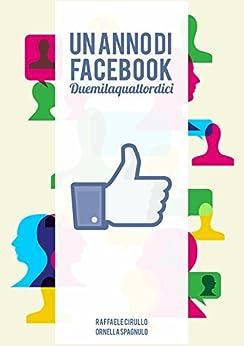 Un anno di Facebook.: Duemilaquattordici di [Cirullo, Raffaele, Spagnulo, Ornella]