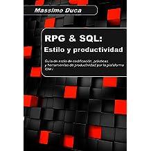 RPG & SQL: Estilo y productividad: Guía de estilo de codificación, prácticas y herramientas de productividad por la plataforma IBM i