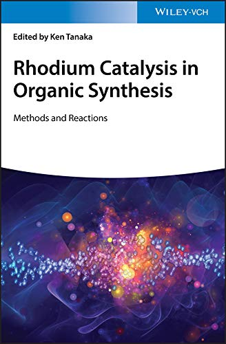 Rhodium Catalysis in Organic Synthesis: Methods and Reactions (English Edition)