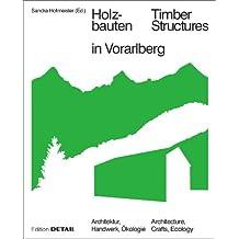 Holzbauten in Vorarlberg / Timber Structures in Vorarlberg: Architektur, Handwerk, Ökologie / Architecture, Craftsmanship, Environment (DETAIL Special)