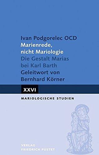 Marienrede, nicht Mariologie: Die Gestalt Marias bei Karl Barth. Geleitwort von Bernhard Körner (Mariologische Studien)