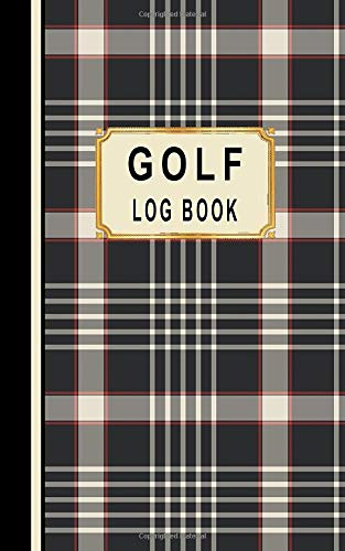 Golf Log Book: Golfers Scorecard Game Stats Yardage Course Hole Par Tee Time Sport Tracker Fit In Bag 5 x 8 Small Size Game Details Note Score For 52 Games Black Tan & Red Plaid