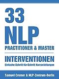 33 NLP Interventionen: Schritt-für-Schritt Kurzanleitungen für Practitioner, Master und Coach