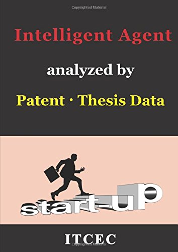 Artificial Intelligent Agent: 300,000 Patent-Thesis Analysis, Intelligent personal assistant, Game intelligent, Global Trend, Technical Strengths and Weaknesses of each country and company