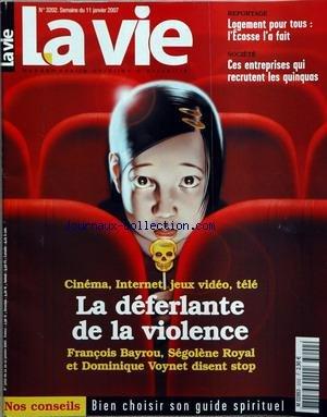 VIE (LA) [No 3202] du 11/01/2007 - reportage - logement pour tous - l'ecosse l'a fait societe - ces entreprises qui recrutent les quinquas cinema - internet - jeux video - tele - la deferlante de la violence - fran+ºois bayrou - segolene royal et dominique voynet disent trop nos conseils - bien choisir son guide spirituel