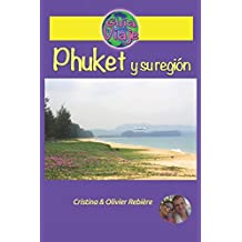 Phuket  y su región: Perla de Asia, con sus hermosas playas, paisajes impresionantes, gente amable y naturaleza salvaje (Guía Viaje)