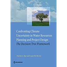 Confronting Climate Uncertainty in Water Resources Planning and Project Design: The Decision Tree Framework