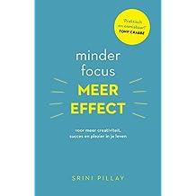 Minder focus, meer effect: voor meer creativiteit, succes en plezier in je leven